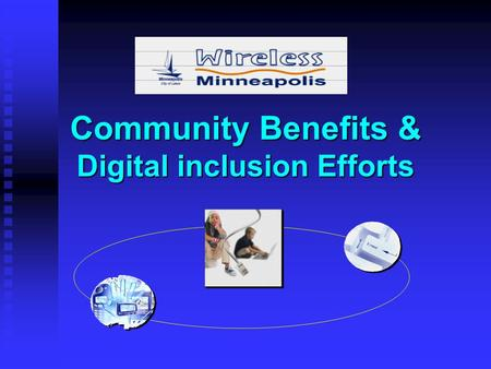 Community Benefits & Digital inclusion Efforts. What Is Digital Inclusion? Every Minneapolis resident deserves access to the social, civic, educational.