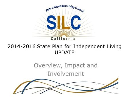 2014-2016 State Plan for Independent Living UPDATE Overview, Impact and Involvement.