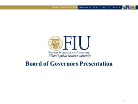 1 Board of Governors Presentation. 2 FIU Vision  Expand the opportunity for local residents to receive a medical education at a public university and.
