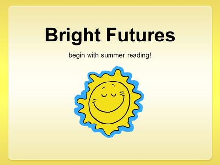 Begin with summer reading!. Achievement Gap Summer Learning Loss.