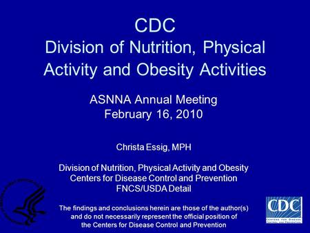 CDC Division of Nutrition, Physical Activity and Obesity Activities ASNNA Annual Meeting February 16, 2010 Christa Essig, MPH Division of Nutrition, Physical.