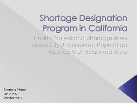 Brenda Pérez UP 206A Winter 2011.  Federal program under the Health Resources and Services Administration  Develop shortage designation criteria to.