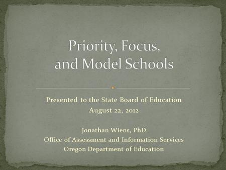 Presented to the State Board of Education August 22, 2012 Jonathan Wiens, PhD Office of Assessment and Information Services Oregon Department of Education.