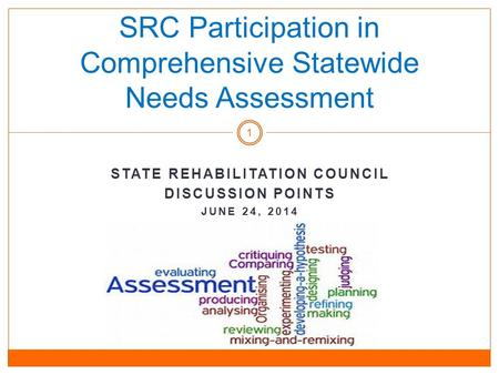 SRC Participation in Comprehensive Statewide Needs Assessment STATE REHABILITATION COUNCIL DISCUSSION POINTS JUNE 24, 2014 1.
