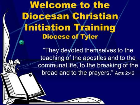 "Welcome to the Diocesan Christian Initiation Training Diocese of Tyler ""They devoted themselves to the teaching of the apostles and to the communal life,"
