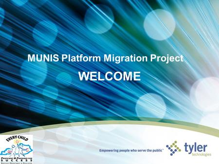 MUNIS Platform Migration Project WELCOME. Agenda Introductions Tyler Cloud Overview Munis New Features Questions.