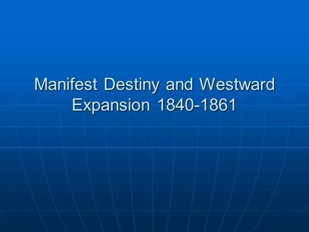 Manifest Destiny and Westward Expansion 1840-1861.