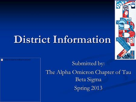 District Information Submitted by: The Alpha Omicron Chapter of Tau Beta Sigma Spring 2013.