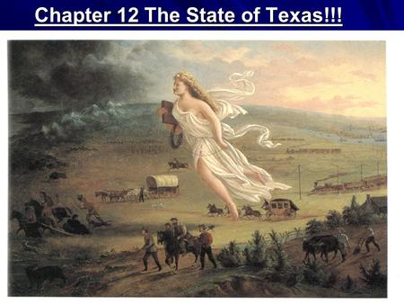 Chapter 12 The State of Texas!!!. ... And that claim is by the right of our manifest destiny to overspread and to possess the whole of the continent.