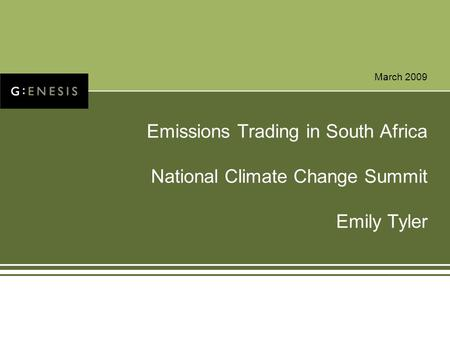 March 2009 Emissions Trading in South Africa National Climate Change Summit Emily Tyler.