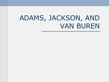 ADAMS, JACKSON, AND VAN BUREN. THE ELECTION OF 1824.