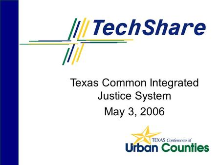 Texas Common Integrated Justice System May 3, 2006.
