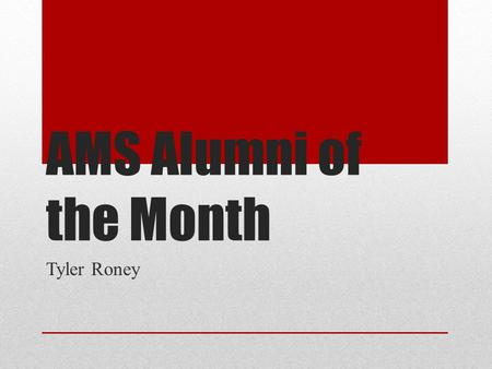 AMS Alumni of the Month Tyler Roney. Question: How has AMS helped you with your academics?