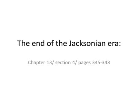 The end of the Jacksonian era: