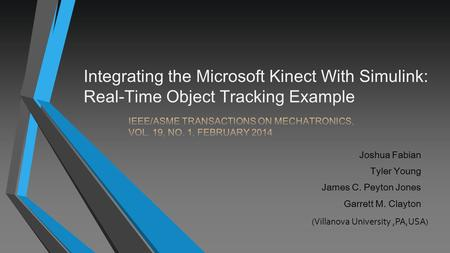 Joshua Fabian Tyler Young James C. Peyton Jones Garrett M. Clayton Integrating the Microsoft Kinect With Simulink: Real-Time Object Tracking Example (