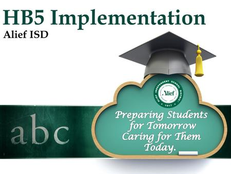 HB5 Implementation Alief ISD. HB 5 in Alief ISD What do we need to ensure, in addition to local school board flexibility –Rigor and flexibility –Tracking/