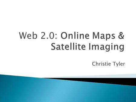 Christie Tyler.  Online maps are searchable databases that can display various map data on a web page. ◦ Google Maps Live Search Maps (now Bing Maps)