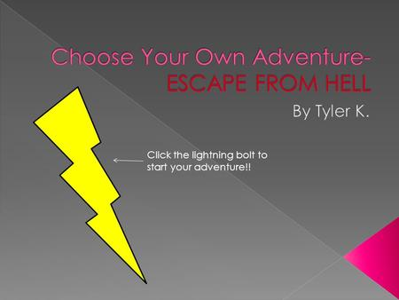 Click the lightning bolt to start your adventure!!