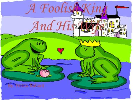 A Foolish King And His Wife By: Felicia Ballard. There once was a foolish king named king Tut and a peasant named Ara. She was the most beautiful thing.