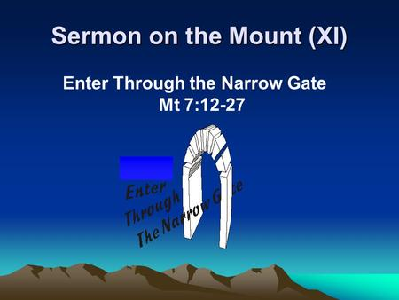 Sermon on the Mount (XI) Enter Through the Narrow Gate Mt 7:12-27.