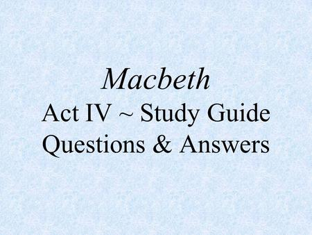 Macbeth Act IV ~ Study Guide Questions & Answers