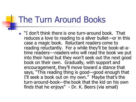 "The Turn Around Books ""I don't think there is one turn-around book. That reduces a love to reading to a silver bullet—or in this case a magic book. Reluctant."