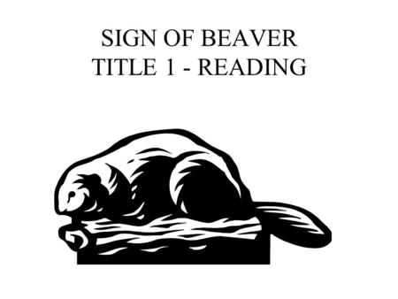 SIGN OF BEAVER TITLE 1 - READING SIGN OF THE BEAVER Fifth Grade- Title 1 Rhonda Holmes Reviewing for Test.