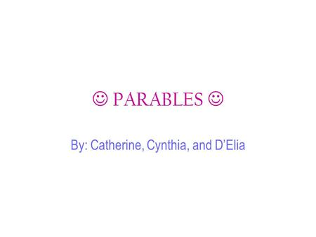 PARABLES By: Catherine, Cynthia, and D'Elia. Prodigal Son There once was a happy family A son asked his father for his part of the inheritance before.