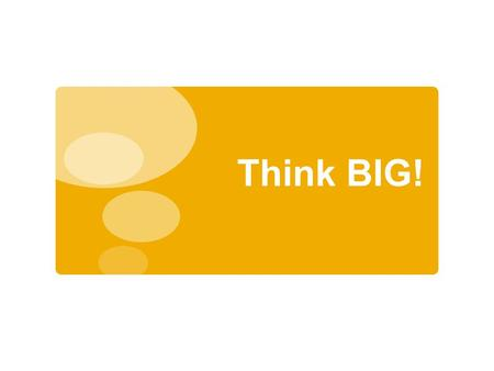 Think BIG!. BE PEOPLE WHO INSPIRE HOPE! THE BEST IS YET TO COME!