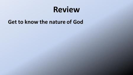 Review Get to know the nature of God. Review because of his great love for us, God, who is rich in mercy, 5 made us alive with Christ even when we were.