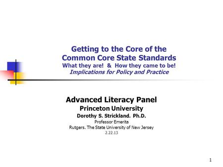 1 Getting to the Core of the Common Core State Standards What they are! & How they came to be! Implications for Policy and Practice Advanced Literacy Panel.