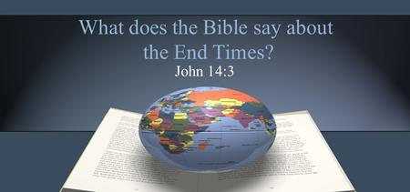 What does the Bible say about the End Times? John 14:3.