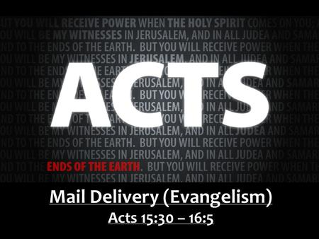 Mail Delivery (Evangelism) Acts 15:30 – 16:5. 1 Corinthians 9:19-23 For though I am free from all, I have made myself a servant to all, that I might win.