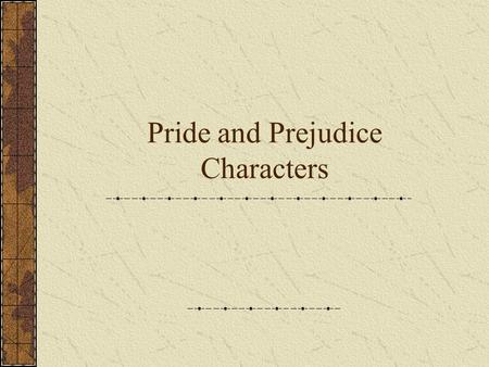 Pride and Prejudice Characters. Mr. And Mrs. Bennet kids JaneElizabethMaryKittyLydia marries Bingley marries Darcy Ms. Bingley marries Wickham friends.