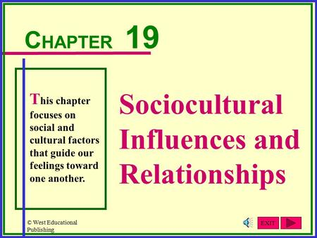 © West Educational Publishing Sociocultural Influences and Relationships C HAPTER 19 T his chapter focuses on social and cultural factors that guide our.