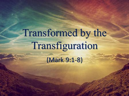 Transformed by the Transfiguration