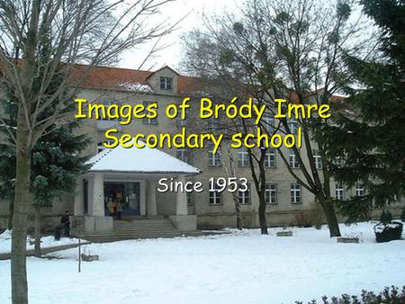 Images of Bródy Imre Secondary school Since 1953.