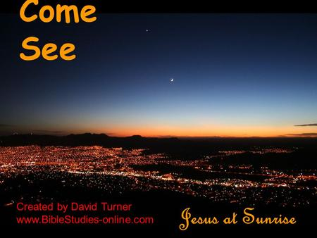Come See Jesus at Sunrise Created by David Turner www.BibleStudies-online.com.