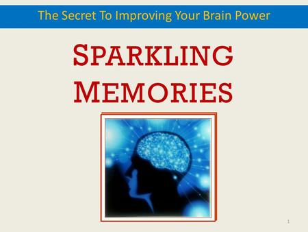 S PARKLING M EMORIES The Secret To Improving Your Brain Power 1.