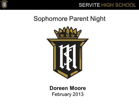Sophomore Parent Night Doreen Moore February 2013 SERVITE HIGH SCHOOL.