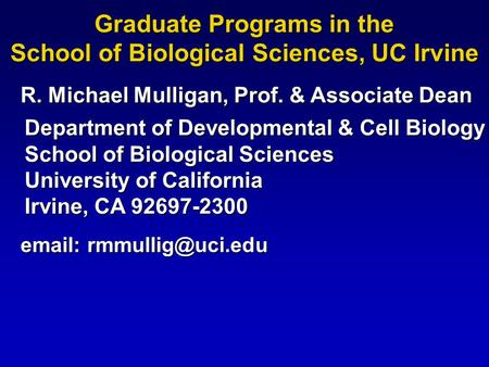 Department of Developmental & Cell Biology School of Biological Sciences University of California Irvine, CA 92697-2300   Graduate.