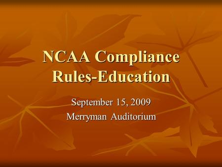 NCAA Compliance Rules-Education September 15, 2009 Merryman Auditorium.
