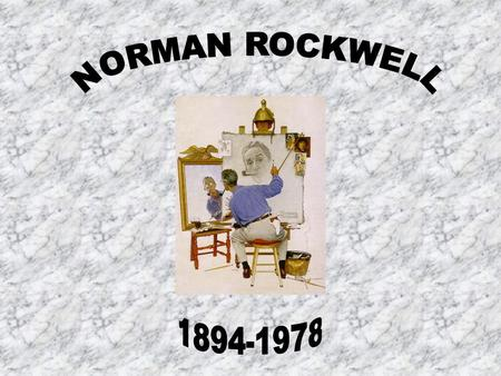 Norman Rockwell was born February 3, 1894. He was born in his parents Upper West Side Manhattan apartment. He died on November 8, 1978 at the age of 84.