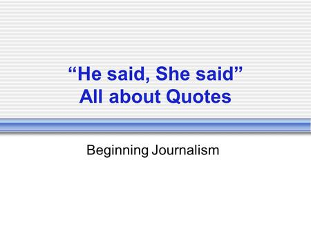 """He said, She said"" All about Quotes Beginning Journalism."