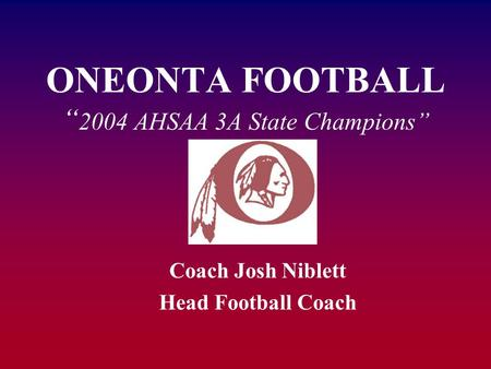 "ONEONTA FOOTBALL ""2004 AHSAA 3A State Champions"""