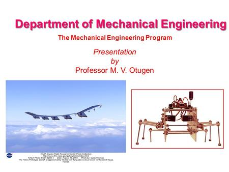 Department of Mechanical Engineering Presentation by Professor M. V. Otugen The Mechanical Engineering Program.