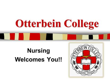 Otterbein College Nursing Welcomes You!!. Nursing Largest Major on Campus! UNDERGRADUATE Bachelor of Science in Nursing (BSN) GRADUATE Master of Science.