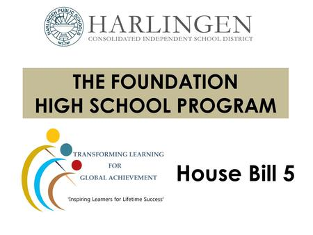 THE FOUNDATION HIGH SCHOOL PROGRAM House Bill 5. State End-of-Course Testing Requirements The following 5 end-of-course (EOC) assessments are required: