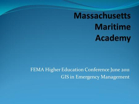 FEMA Higher Education Conference June 2011 GIS in Emergency Management.