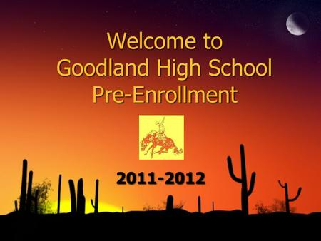 Welcome to Goodland High School Pre-Enrollment 2011-2012.